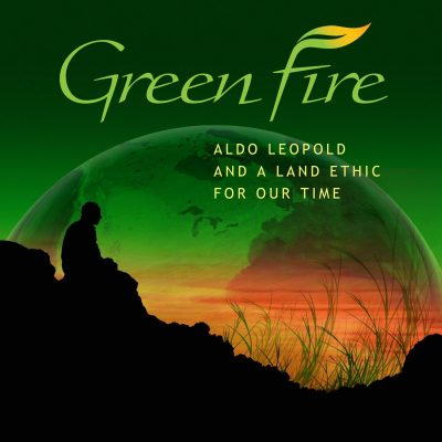 """Screening of """"Green Fire - Aldo Leopold and a Land Ethic for Our Time"""""""